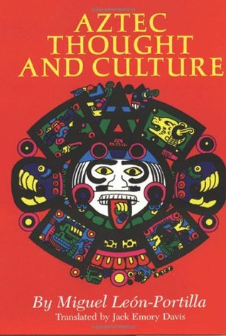 Aztec Thought and Culture by Miguel León-Portilla