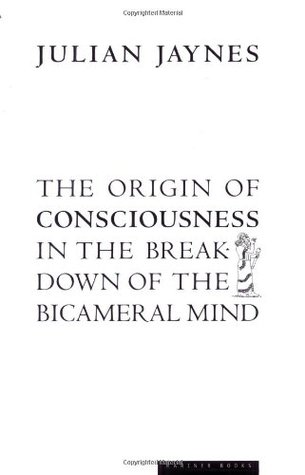 The Origin of Consciousness in the Breakdown of the Bicameral... by Julian Jaynes
