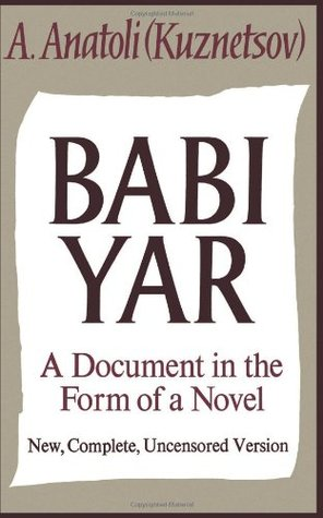 Babi Yar: A Document in the Form of a Novel, New, Complete, Uncensored Version