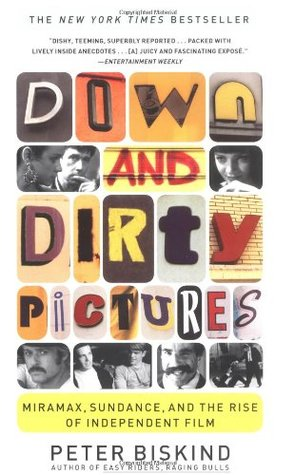 Down and Dirty Pictures by Peter Biskind