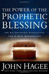Power of the Prophetic Blessing, The: An Astonishing Revelation for a New Generation