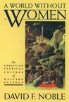 A World Without Women: The Christian Clerical Culture of Western Science