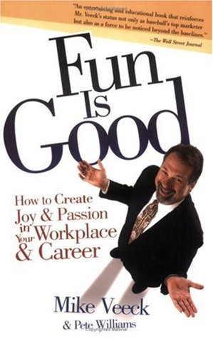 Fun Is Good: How to Create Joy and Passion in Your Workplace and Career