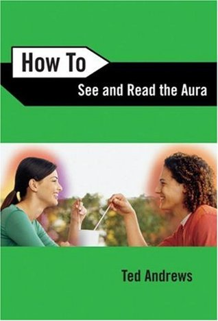 How To See & Read The Aura by Ted Andrews