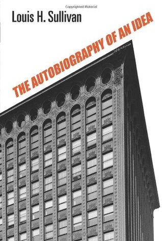 The Autobiography of an Idea by Louis H. Sullivan