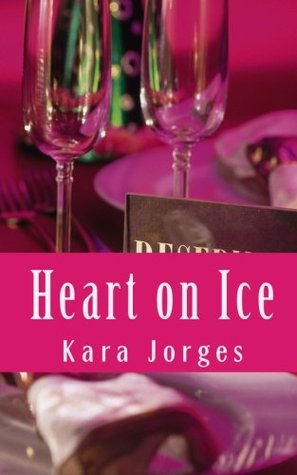 Heart on Ice by Kara Jorges