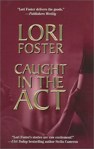 Caught In The Act by Lori Foster