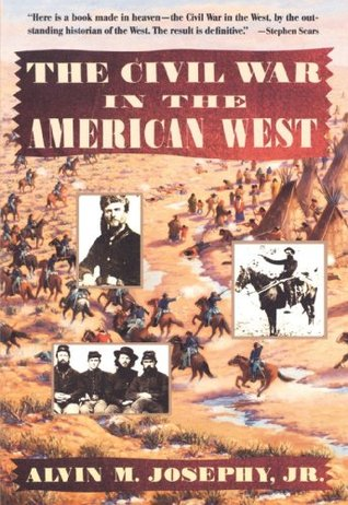 The Civil War in the American West by Alvin M. Josephy Jr.