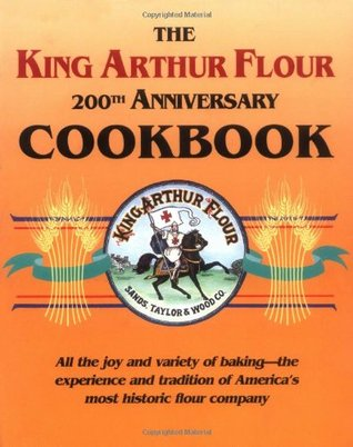 The King Arthur Flour 200th Anniversary Cookbook by Brinna B. Sands