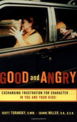 Free download Good and Angry: Exchanging Frustration for Character …in You and Your Kids! by Scott Turansky, Joanne Miller PDF