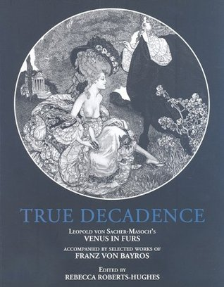 True Decadence by Leopold von Sacher-Masoch