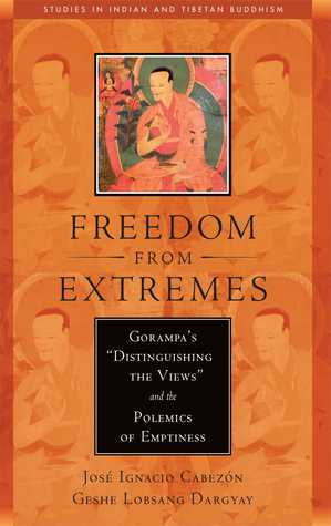 """Read online Freedom from Extremes: Gorampa's """"Distinguishing the Views"""" and the Polemics of Emptiness by José Ignacio Cabezón, Lobsang Dargyay iBook"""