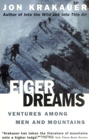 Eiger Dreams: Ventures Among Men and Mountains
