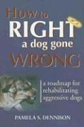 How to Right a Dog Gone Wrong by Pamela S. Dennison