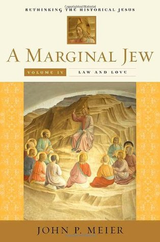 A Marginal Jew: Rethinking the Historical Jesus, Volume 4: Law and Love (The Anchor Yale Bible Reference Library) (v. 4)