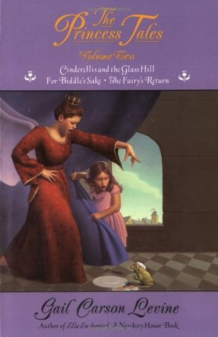 The Princess Tales, Volume II (Cinderellis and the Glass Hill, For Biddle's Sake, The Fairy's Return)