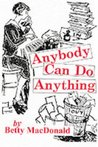Anybody Can Do Anything (Betty MacDonald Memoirs, #3)