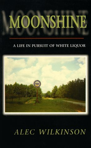 Moonshine: A Life in Pursuit of White Liquor (A Ruminator Find)