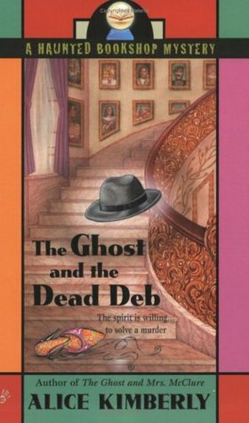The Ghost and the Dead Deb by Alice Kimberly