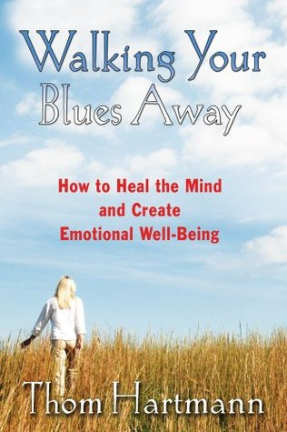 Walking Your Blues Away by Thom Hartmann