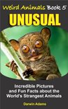 WEIRD ANIMALS #5 - UNUSUAL - Amazing Pictures and Fun Facts about the World's Strangest Animals