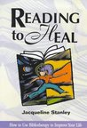 Reading to Heal : How to Use Bibliotherapy to Improve Your Life