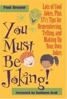 You Must Be Joking!: Lots of Cool Jokes, Plus 17 1/2 Tips for Remembering, Telling, and Making Up Your Own Jokes