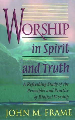 Worship in Spirit and Truth by John M. Frame