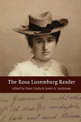 The Rosa Luxemburg Reader by Rosa Luxemburg