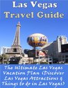 Las Vegas Travel Guide: The Ultimate Las Vegas Vacation Plan (Discover Las Vegas Attractions & Things to do in Las Vegas)