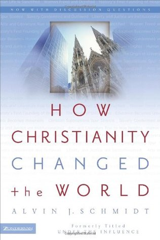 Free download online How Christianity Changed the World PDF by Alvin J. Schmidt