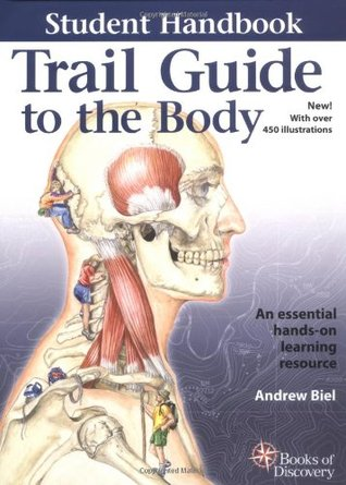 Trail Guide to the Body Student Handbook by Andrew R. Biel