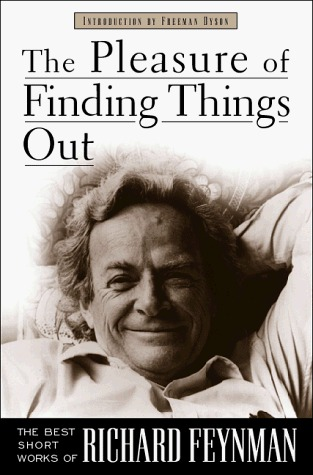 The Pleasure Of Finding Things Out: The Best Short Works Of Richard Feynman