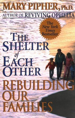 The Shelter of Each Other by Mary Pipher