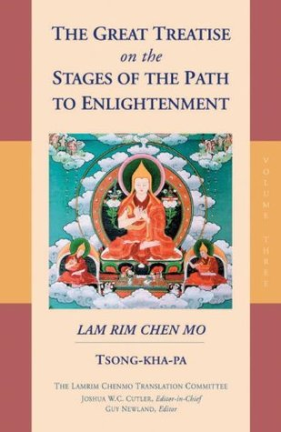 The Great Treatise on the Stages of the Path to Enlightenment by Tsongkhapa