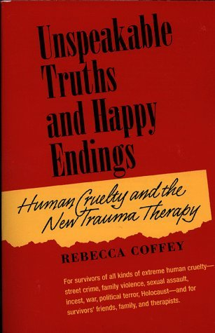 Unspeakable Truths and Happy Endings: Human Cruelty and the New Trauma Therapy