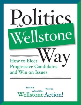 Politics the Wellstone Way by Wellstone Action