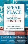 Speak Peace in a World of Conflict: What You Say Next Will Change Your World