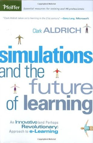 Simulations and the Future of Learning by Clark Aldrich