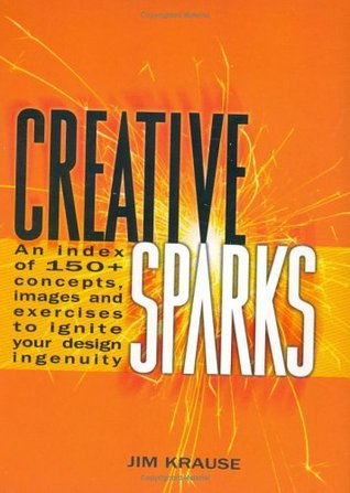 Creative Sparks: An Index of 150+ Concepts, Images and Exercises to Ignite Your Design Ingenuity