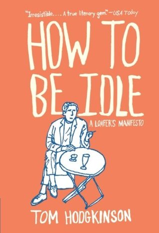 How to Be Idle by Tom Hodgkinson