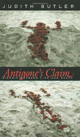 Read online Antigone's Claim: Kinship Between Life and Death (Wellek Library Lectures in Critical Theory) PDF by Judith Butler