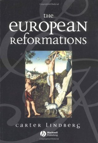The European Reformations by Carter Lindberg