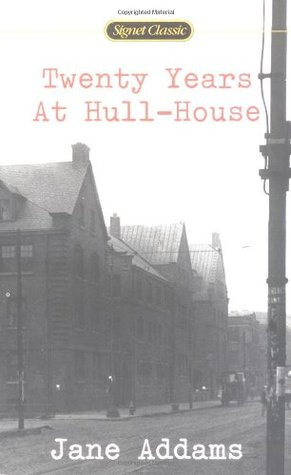 an essay on jane addams and the twenty years spent at hull house She did not remember her mother, who died when jane was 3 years  twenty years at hull-house  and the second twenty years at hull-house (1930) jane addams:.