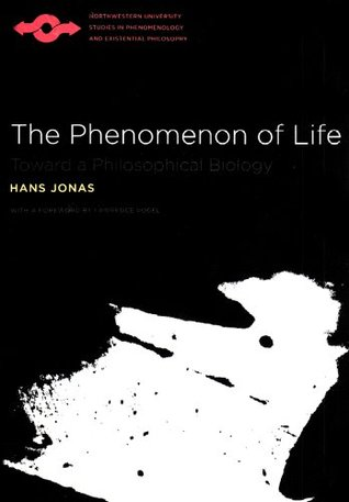 The Phenomenon of Life: Toward a Philosophical Biology