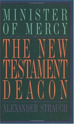 The New Testament Deacon by Alexander Strauch