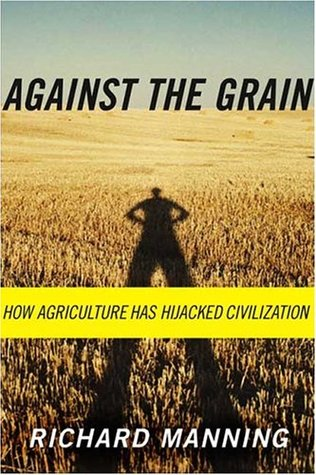 Download free Against the Grain: How Agriculture Has Hijacked Civilization by Richard Manning PDF