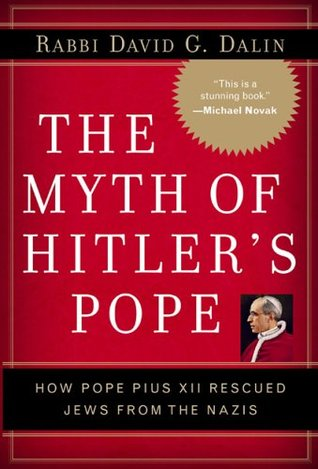 The Myth of Hitler's Pope by David G. Dalin
