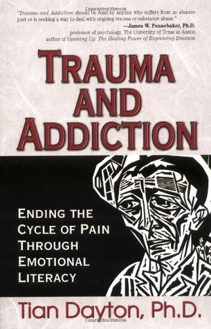 Download online Trauma and Addiction: Ending the Cycle of Pain Through Emotional Literacy PDF by Tian Dayton