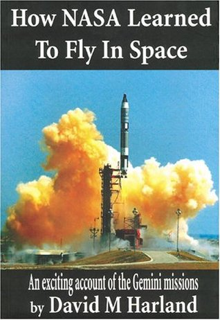 How NASA Learned to Fly in Space: An Exciting Account of the Gemini Missions: Apogee Books Space Series 46 Apogee Books Space Series 46